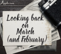 Looking back on March (and February)