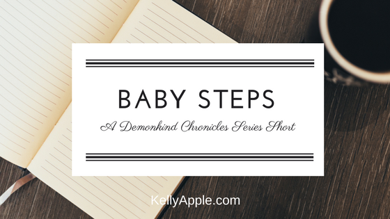 Baby Steps - A Demonkind Chronicles Series Short featuring Evie // Series Short // Paranormal Romance // Website Exclusive //