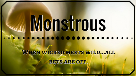 Monstrous - When wicked meets wild, all bets are off
